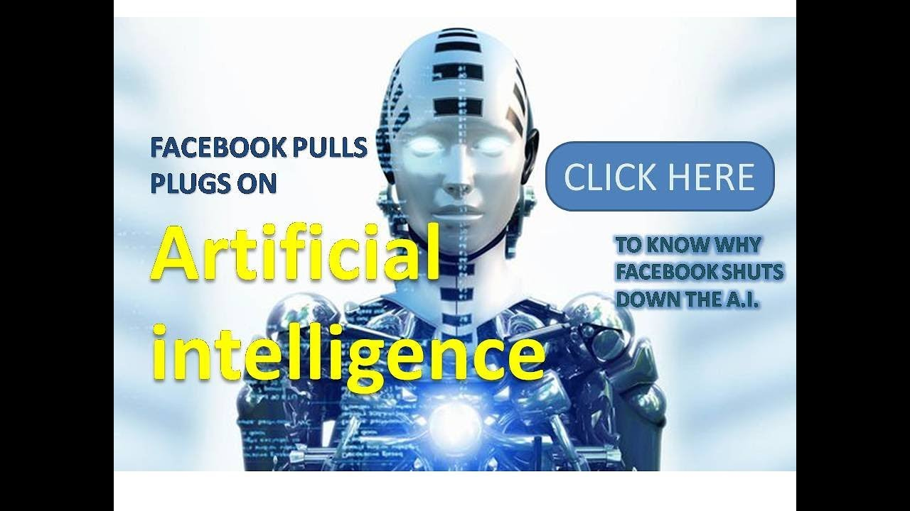 Why facebook shuts down it s artificial intelligence why researchers shuts down the a i explained