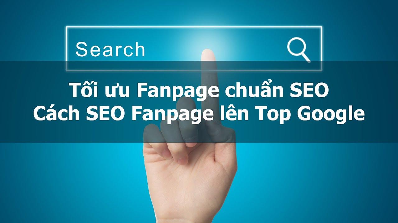 Tối ưu Fanpage chuẩn SEO – Cách SEO Fanpage Facebook lên top 10 Google  – SEO Fanpage hiệu quả