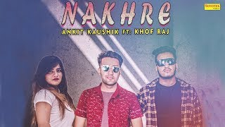 Nakhre | Ankit Kaushik Ft Khof Raj | Latest Punjabi Songs 2018 | New Punjabi Songs 2018