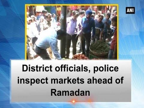 District officials, police inspect markets ahead of Ramadan - Jammu and Kashmir News