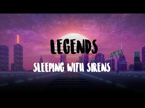 LEGENDS -SLEEPING WITH SIRENS LYRICS