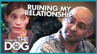This Dog Is Ruining My Relationship! | It's Me or the Dog