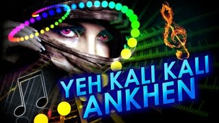 """Yeh Kali Kali Ankhen"" 