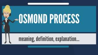 What is OSMOND PROCESS? What does OSMOND PROCESS mean? OSMOND PROCESS meaning & explanation