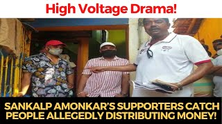 #HighVoltageDrama as Sankalp Amonkar's supporters catch people allegedly distributing Money!
