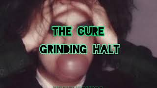 The Cure -  Grinding halt lyrics & sub