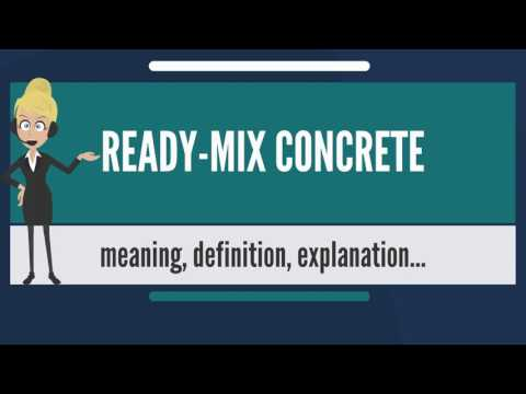 What is READY-MIX CONCRETE?  What does READY-MIX CONCRETE mean? READY-MIX CONCRETE meaning