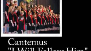 Cantemus - I Will Follow Him