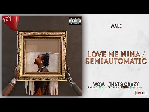 Wale - Love Me Nina / Semiautomatic (Wow... that's crazy) Mp3
