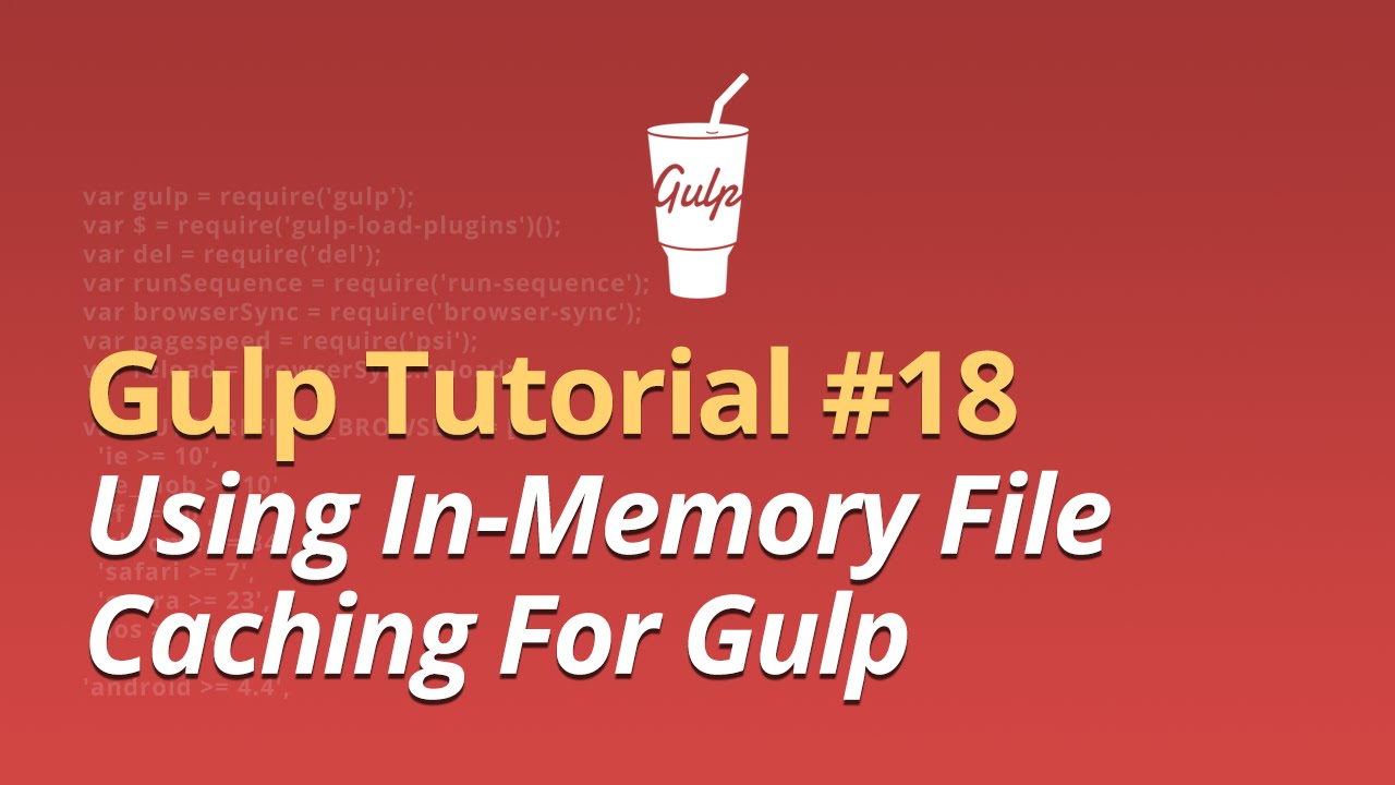 Gulp Tutorial - #18 - Using In-Memory File Caching For Gulp