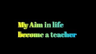 Essay on My aim in life become a teacher / aim in life / essay
