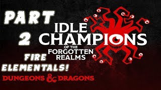 Idle Champions of the Forgotten Realms Gameplay Walkthrough: #2 - FIRE ELEMENTALS!