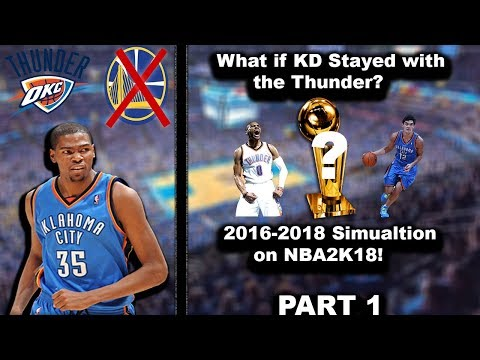 What If Kevin Durant Never Left OKC? Simulation On NBA2K18 - Part 1