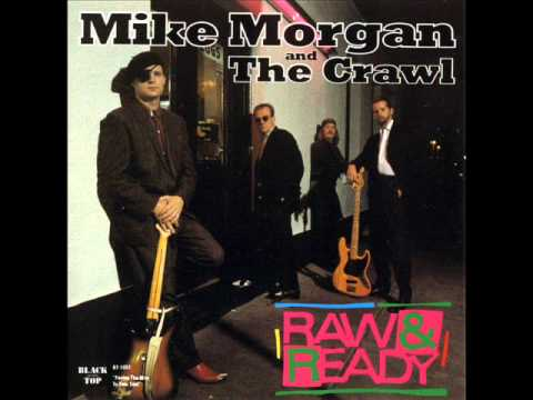 Mike Morgan And The Crawl - If My Baby Quit Me