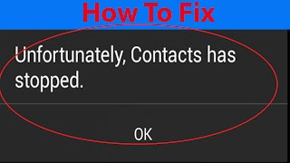 "How To Fix ""Unfortunately,Contacts has stopped"" Error on Android Devices ?"