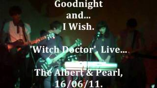 Goodnight And I Wish.  - Witch Doctor @ The Albert and Pearl, 16/06/11