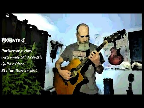 Performing New Instrumental Acoustic Guitar Piece - Stellar Borderland
