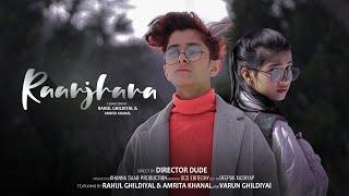 Raanjhana | Arijit singh | Rahul Ghildiyal | Amrita khanal | Director dude | pankaj Catching