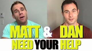 Our Story   Matt and Dan Need Your Help!