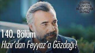 Hızır'dan Feyyaz'a gözdağı! - Eşkıya Dünyaya Hükümdar Olmaz 140. Bölüm