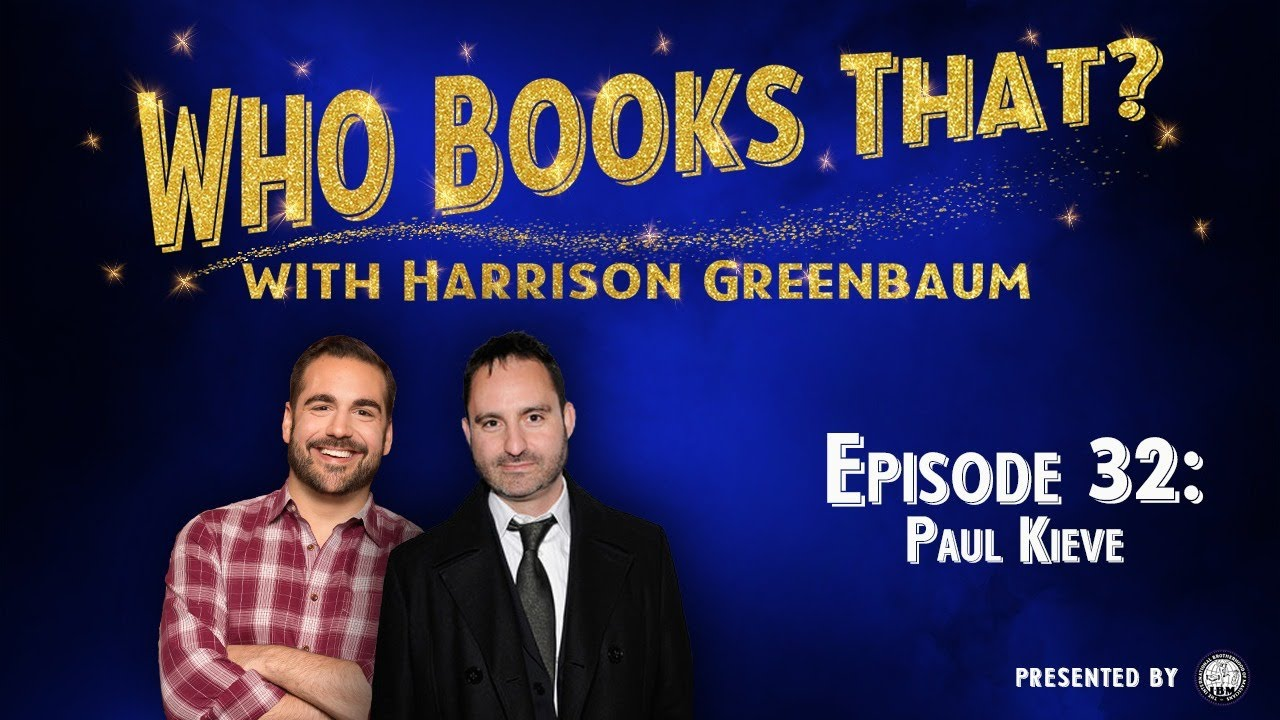 Who Books That? with Harrison Greenbaum, Ep. 32: PAUL KIEVE (Presented by the IBM)