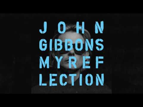 John Gibbons - My Reflection (Official Audio)