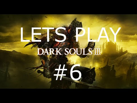 Lets Play DARK SOULS 3 Blind Part 6: A complete waste of time