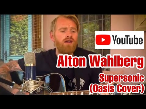 Alton Wahlberg - Supersonic (Oasis Cover)