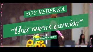 """SOY REBEKKA """"Una Nueva Canción"""""""