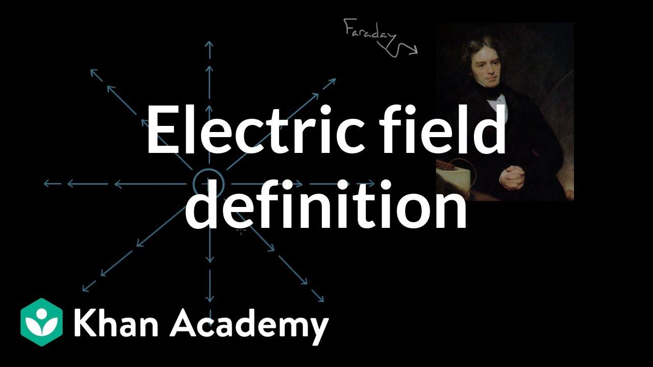 Electric field definition (video) | Khan Academy