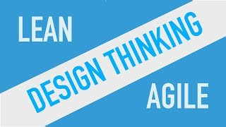 Lean vs Agile vs Design Thinking