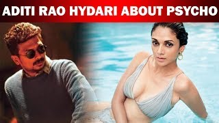Aditi Rao Hydari talks about psycho