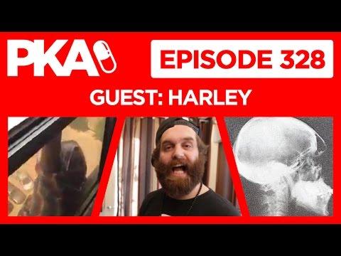 PKA 328 w/Harley - Man Swallowed Whole, Watch Woman's 7 Story Fall, Taylor's Head Scan
