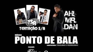 TENTAÇÃO S/A E AH. MR DAN - PONTO DE  BALA (F-UNIT)