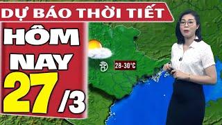Dự báo thời tiết hôm nay mới nhất ngày 27/3/2020 | Dự báo thời tiết 3 ngày tới