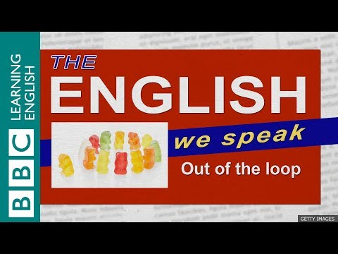 Out of the loop: The English We Speak