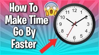 How To Make Time Go By Faster! (10 Ways)