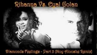 אייל גולן  Vs ריהאנה - רגשות Eyal Golan Vs Rihanna (Noy Alooshe Remix) Diamonds
