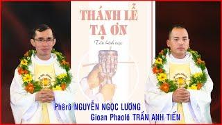 Thánh lễ tạ ơn hai Tân Linh mục - Phêrô Nguyễn Ngọc Lương - Gioan Phaolô Trần Anh Tiến