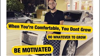 When You Are Comfortable You Don't Grow, Do Whatever To Keep Moving Forward