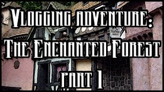 Vlogging Adventure: The Enchanted Forest Part 1