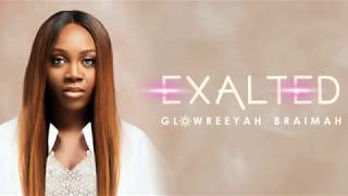 Glowreeyah Braimah -  Exalted (Official Lyric Video)