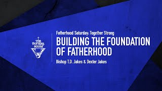 Building the Foundation of Fatherhood - Bishop T.D. Jakes & Dexter Jakes