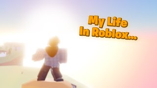 My life in roblox...