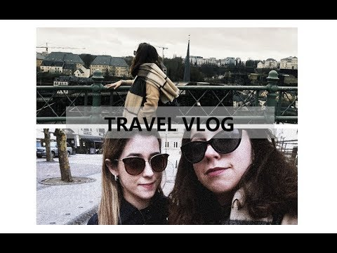 TRAVEL VLOG | LUXEMBOURG 2018