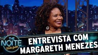 Entrevista com Margareth Menezes | The Noite (20/11/17)