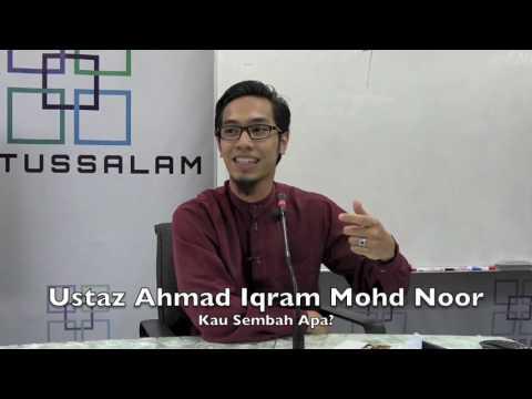 22032017 Ustaz Ahmad Iqram Mohd Noor : Kau Sembah Apa ?