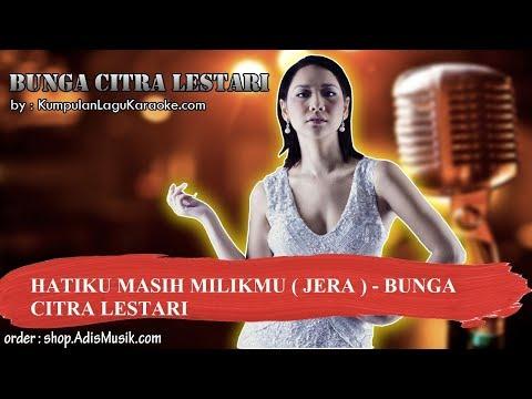 HATIKU MASIH MILIKMU  (JERA) -   BUNGA CITRA LESTARI Karaoke