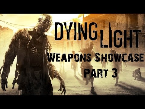 Dying Light  New Weapons Episode 3