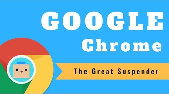 Google Chrome: The Great Suspender